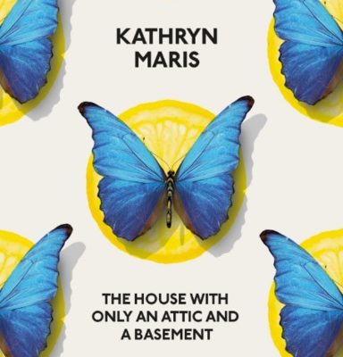 Image of Penguin book cover of Kathryn Maris, The House with only an Attic and a Basement